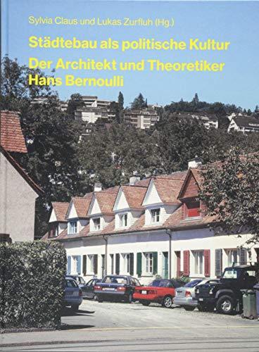 Städtebau als politische Kultur: Der Architekt und Theoretiker Hans Bernoulli (Dokumente zur modernen Schweizer Architektur)