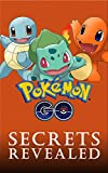 Pokemon Go: Secrets Revealed: The Unofficial Guide To Pokemon Go Mastery (Secrets, Hacks, Tips, Walkthrough)