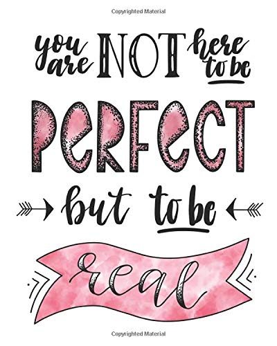 You Are Not Here To Be Perfect But To Be Real: Inspirational Motivational Dot Grid Journal Notebook to write in, 8.5x11, 200 pages