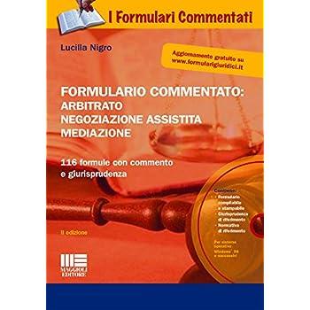 Formulario Commentato: Arbitrato, Negoziazione Assistita, Mediazione. Con Cd-Rom