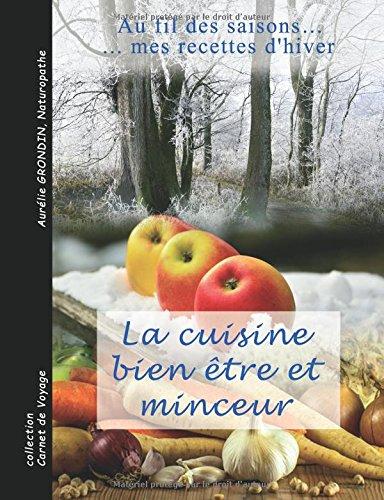 La cuisine bien-être et minceur: au fil des saisons ... mes recettes d'hiver par Aurélie Grondin