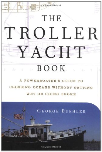 the-troller-yacht-book-a-powerboaters-guide-to-crossing-oceans-without-getting-wet-or-going-broke