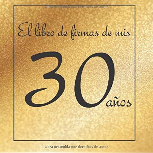 El libro de firmas de mis 30 años: ¡Feliz cumpleaños!