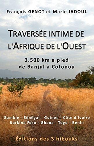 Traversée intime de l'Afrique de l'Ouest (édition noir et blanc): 3500 kilomètres à pied de Banjul à Cotonou - Gambie-Sénégal-Guinée-Côte d'Ivoire-Burkina Faso-Ghana-Togo-Bénin