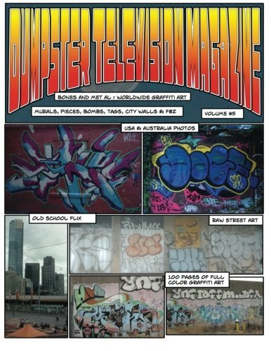 Dumpster Television Magazine 5:: Bones & Metal: World Wide Graffiti Art Photos (Volume 5) by Mr. Travis Michael Burns (2012-08-26)