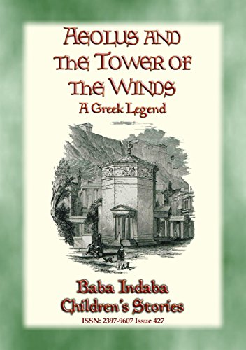 AEOLUS AND THE TOWER OF THE WINDS - An Ancient Greek Legend: Baba Indaba's Children's Stories - Issue 428 (Baba Indaba Children's Stories) (English Edition)