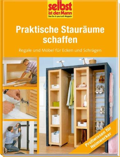 Praktische Stauräume schaffen - selbst ist der Mann: Regale und Möbel für Ecken und Schrägen