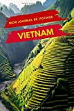 Mon Journal de Voyage VIETNAM: Carnet de voyage créatif, Préparation de votre itinéraire de voyage et budget. Ecrivez, Dessinez ou Collez tous vos souvenirs et aventures de voyage au Vietnam...