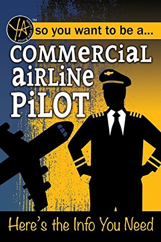 So You Want to Be a Commercial Airline Pilot: Here's the Info You Need (Young Adult)