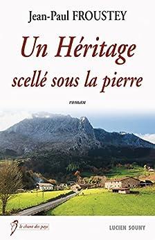 Un Héritage scellé sous la pierre: Un roman familial et rural (Le chant des pays) par [Froustey, Jean-Paul]