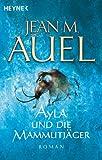Ayla und die Mammutjäger: Ayla 3 (Kinder Der Erde / Earth's Children) - Jean M. Auel