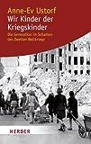 Wir Kinder der Kriegskinder: Die Generation im Schatten des Zweiten Weltkriegs (HERDER spektrum) - Anne-Ev Ustorf
