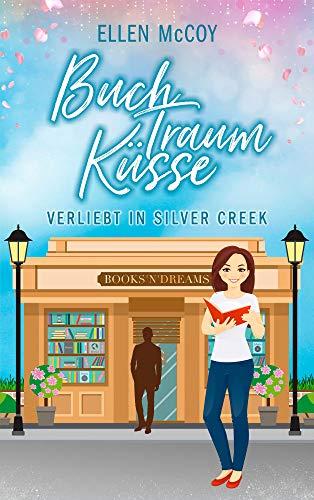 BuchTraumKüsse (Verliebt in Silver Creek): Liebesroman von [McCoy, Ellen]