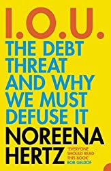 IOU: The Debt Threat and Why We Must Defuse It by Hertz, Noreena (2005) Paperback
