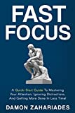 #9: Fast Focus: A Quick-Start Guide To Mastering Your Attention, Ignoring Distractions, And Getting More Done In Less Time!