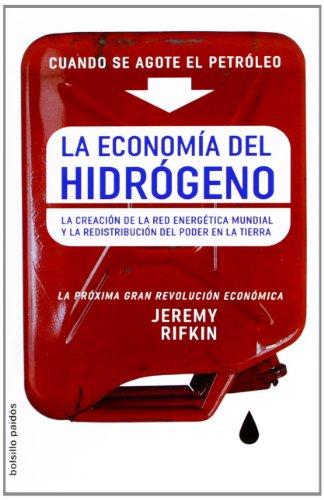Economia del hidrogeno, la - la creacion de la red energetica mundial y la redistribucion del poder en la tierra (Bolsillo Paidos) por Jeremy Rifkin