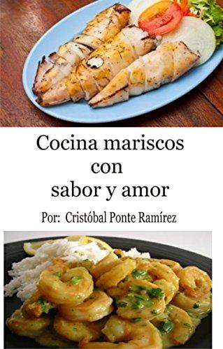 Cocina mariscos con sabor y amor: Como son los mariscos y como cocinarlos (Cocina con sabor y amor nº 3)