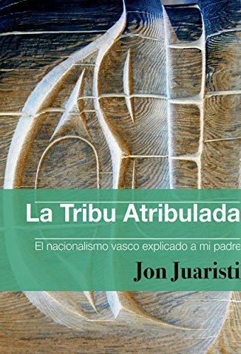 La Tribu Atribulada: El nacionalismo vasco explicado a mi padre