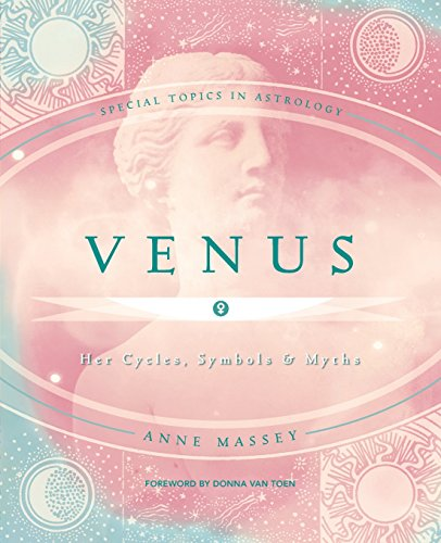 Venus: Her Cycles, Symbols & Myths: Her Cycles, Symbols and Myths (Special Topics in Astrology)