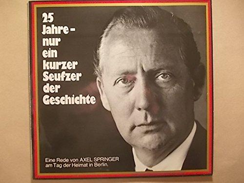 25 Jahre - nur ein kurzer Seufzer der Geschichte - Eine Rede von Axel Springer am Tag der Heimat in Berlin, 5. September 1970