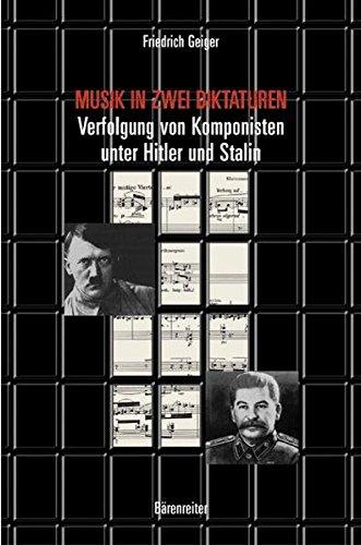 Musik in zwei Diktaturen. Verfolgung von Komponisten unter Hitler und Stalin
