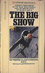 The Big Show (Some Experiences of a French Fighter Pilot in the R.A.F. (Illustrated) by Pierre Clostermann DFC (1979-08-01)