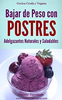 Bajar de Peso con Postres Adelgazantes Saludables y Naturales: Cocina Cruda para Veganos y Vegetarianos (Spanish Edition) von [Patenaude, Frederic]
