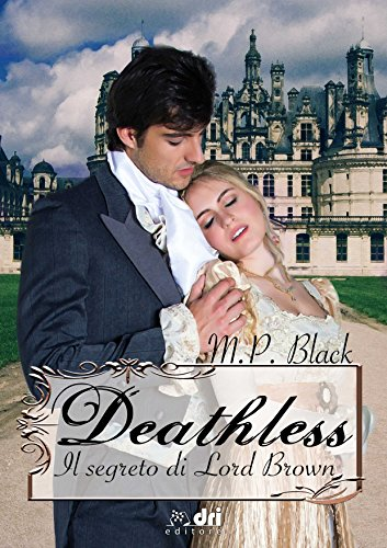 DEATHLESS - IL SEGRETO DI LORD BROWN (DriEditore Historical Romance) di [BLACK, M.P.]