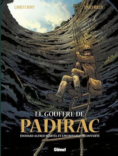 Le gouffre de padirac - T1 : Edouard Alfred Martel et l'incroyable découverte