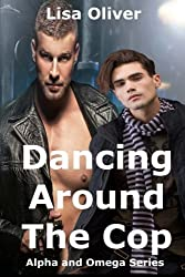 Dancing Around The Cop (Alpha and Omega Series) (Volume 2) by Lisa Oliver (2015-09-06)