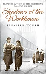 Shadows Of The Workhouse: The Drama Of Life In Postwar London: Written by Jennifer Worth, 2008 Edition, (New Ed) Publisher: Orion [Hardcover]