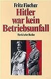 Hitler war kein Betriebsunfall: Aufsätze - Fritz Fischer