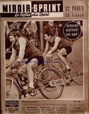 MIROIR SPRINT [No 521] du 04/06/1956 - LE REFLET DU SPORT BERNARD GAUTHIER - LES MONNERET - CHEVALIERS DE LA MOTO - SOUVENIRS DE R. JONQUET - ACCIDENT DE JEAN ROBIC - LE TOUR D'ITALIE - BAHAMONTES - MOSER - GAUL ET FORNARA.