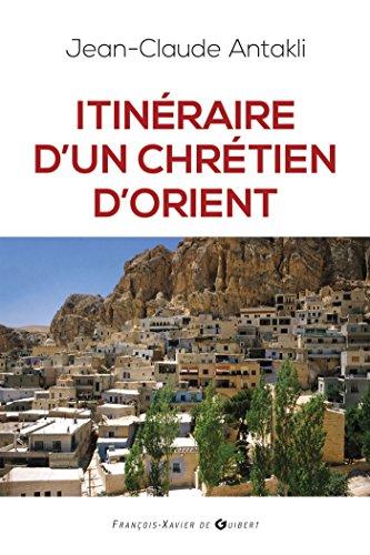 Itinéraire d'un chrétien d'Orient: Il était une fois le Liban par Jean Claude Antakli