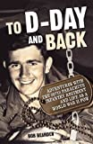 To D-Day and Back: Adventures with the 507th Parachute Infantry Regiment and Life as a World War II POW: A Memoir (English Edition)