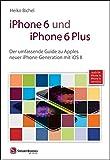 iPhone 6 und iPhone 6 Plus: Der umfassende Guide zu Apples neuer iPhone-Generation mit iOS 8; auch für iPhone 5s - iPhone 5c mit iOS 8