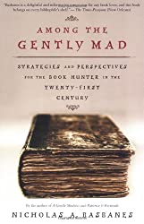 Among the Gently Mad: Perspectives and Strategies for the Book Hunter in the Twenty-First Century