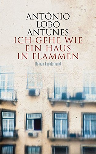 Antunes, António Lobo: Ich gehe wie ein Haus in Flammen