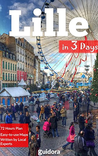 Lille, France in 3 Days (Travel Guide 2019): How to Enjoy 3 Great Days in Lille. A Selection of the Best Things to Do.: Best Value Restaurants, Hotel, ... to Save Money in Lille (English Edition)