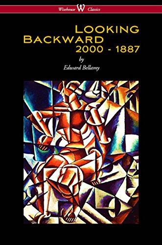 Looking Backward: 2000 to 1887 (Wisehouse Classics Edition) (English Edition) por Edward Bellamy