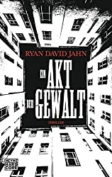 Ein Akt der Gewalt: Thriller by Ryan David Jahn (2012-08-13)
