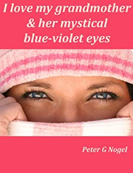 I love my grandmother & her mystical blue-violet eyes (Alicia Adventure Short Story Series Book 1) (English Edition) di [Nogel, Peter G]