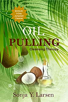 Oil Pulling: Cleansing Therapy to Reverse Gum Disease & Heal the Body (English Edition) par [Larsen, Sonja Y.]