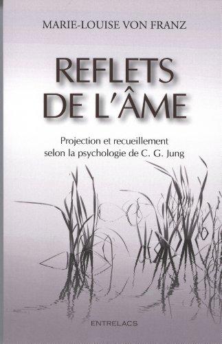 Reflets de l'âme : Projections et recueillement solon la psychologie de C.G. Jung par Marie-Louise von Franz