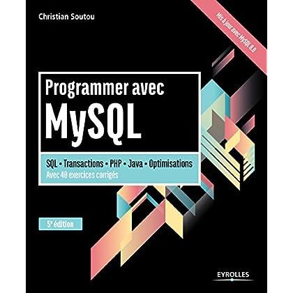 Programmer avec MySQL: SQL - Transactions - PHP - Java - Optimisations - Avec 40 exercices corrigés (Noire)