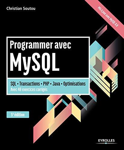 Programmer avec MySQL: SQL - Transactions - PHP - Java - Optimisations - Avec 40 exercices corrigés (Noire) par Christian Soutou