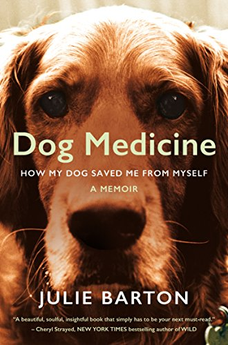 Dog Medicine : How My Dog Saved Me from Myself par Julie Barton