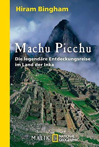 Machu Picchu. Die legendäre Entdeckungsreise im Land der Inka
