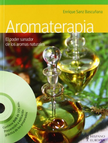 Aromaterapia / Aromatherapy: El poder sanador de los aromas naturales / The Healing Power of Natural Scents (Spanish Edition) by Enrique Sanz Bascunana (2011-09-05)
