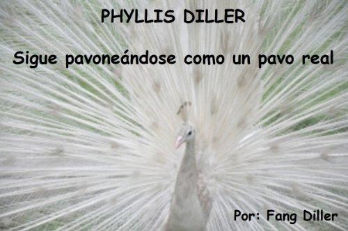 PHYLLIS DILLER Sigue pavoneándose como un pavo real por Fang Diller